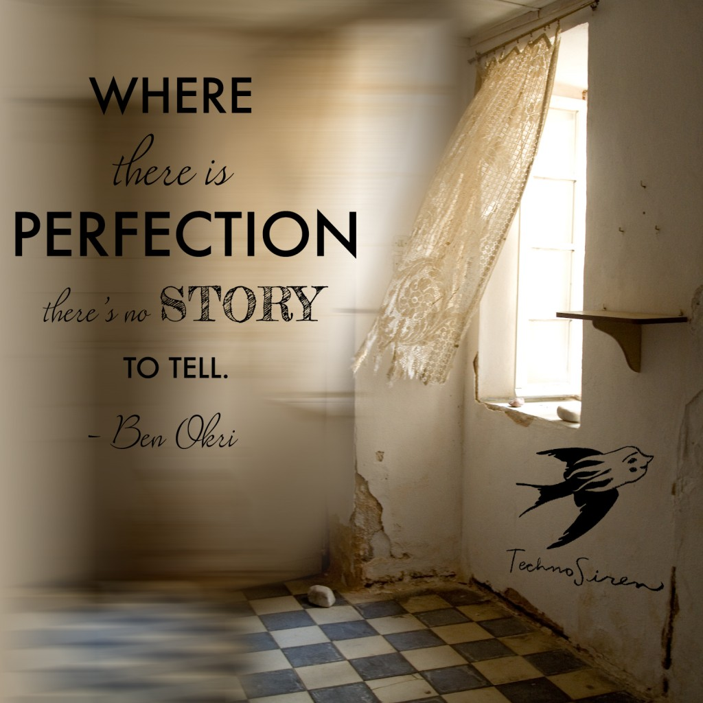 Where there is perfection, there's no story to tell. - Ben Okri